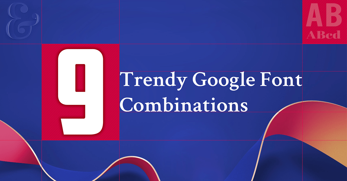 9 Trendy Google Font Combinations